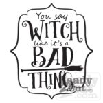 You say witch like it's a bad thing vector file download