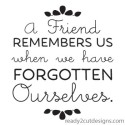 a friend remembers us when we have forgotten ourselves. vector files for download