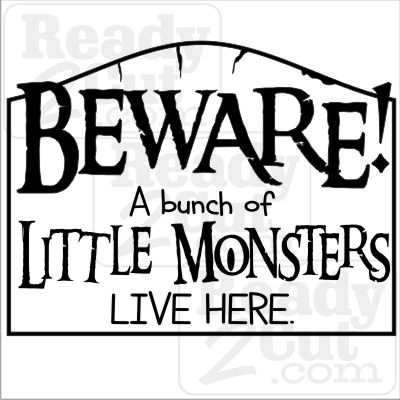 Beware! a bunch of little monsters live here