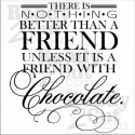 There is nothing better than a friend unless it is a friend with chocolate