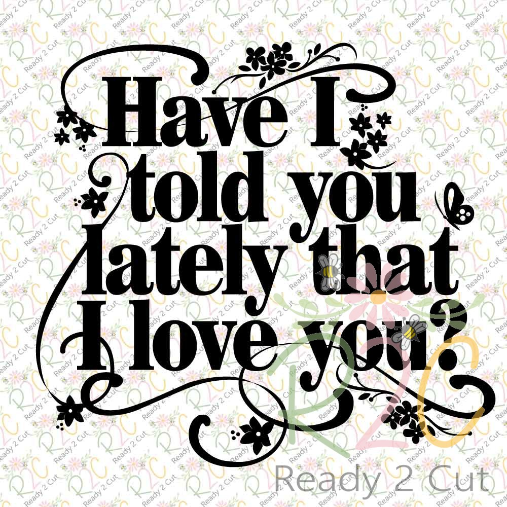Have I Told You Lately I Love You Quotes ✓ The Decor of ...