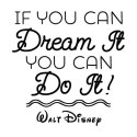 If you can dream it you can do it. Walt Disney quote. File download