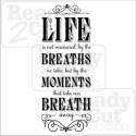 Life is not measured by the breaths we take... Vector image files