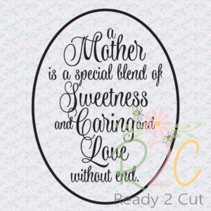 A mother is a special blend of sweetness and caring