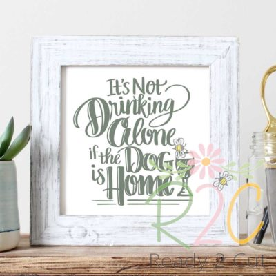 It's not drinking alone if the dog is home. Digital download