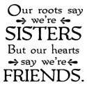Our roots say we're sisters, but our hearts say we're friends. vector file download