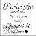 Perfect Love sometimes does not come until a Grandchild is born.