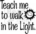 Teach me to walk in the light