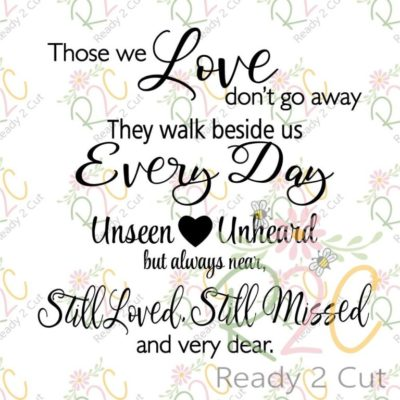 Those we love don't go away, they walk beside us every day