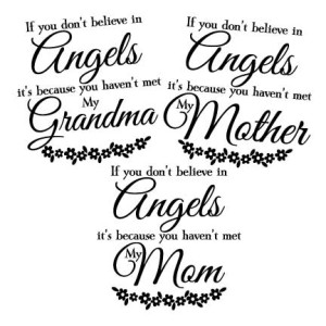 If you don't believe in Angels, it's because you haven't met my mom