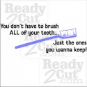 You don't have to brush all your teeth...